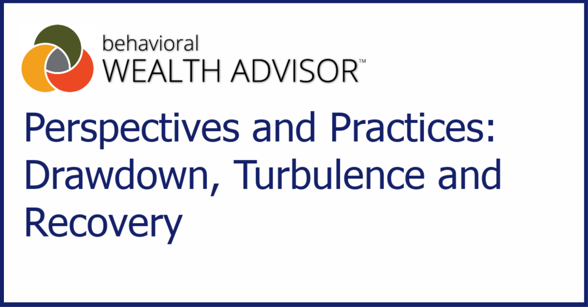 Behavioral Advisor Perspectives and Practices: Drawdown, Turbulence and Recovery
