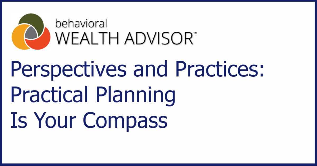 Behavioral Advisor Perspectives and Practices: Practical Planning Is Your Compass